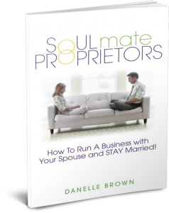 Soulmate Proprietors - How to Run a Business With Your Spouse and STAY Married!